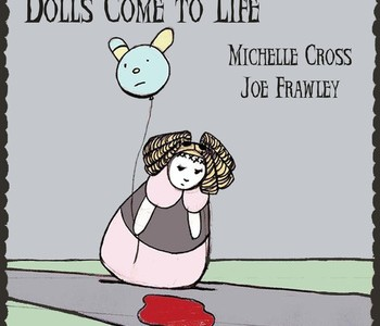 Michelle Cross and Joe Frawley- Dolls Come To Life