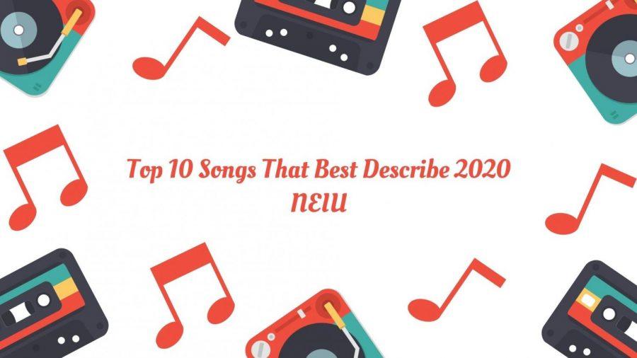 Top 10 Songs That Best Describe 2020 NEIU